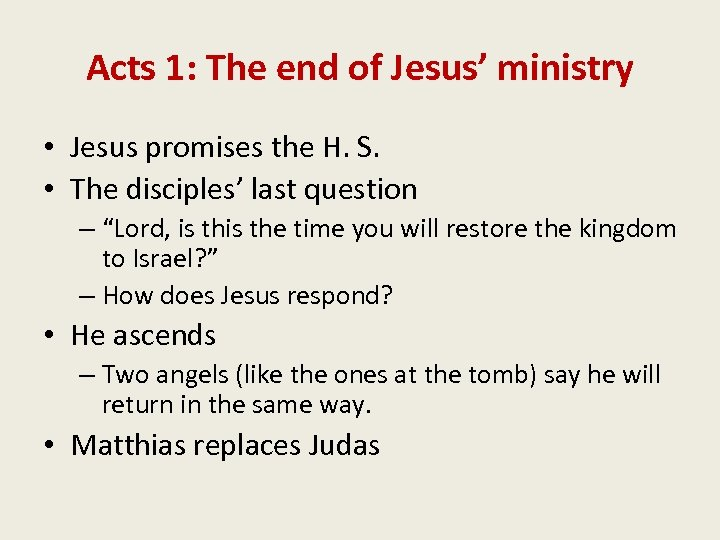 Acts 1: The end of Jesus' ministry • Jesus promises the H. S. •