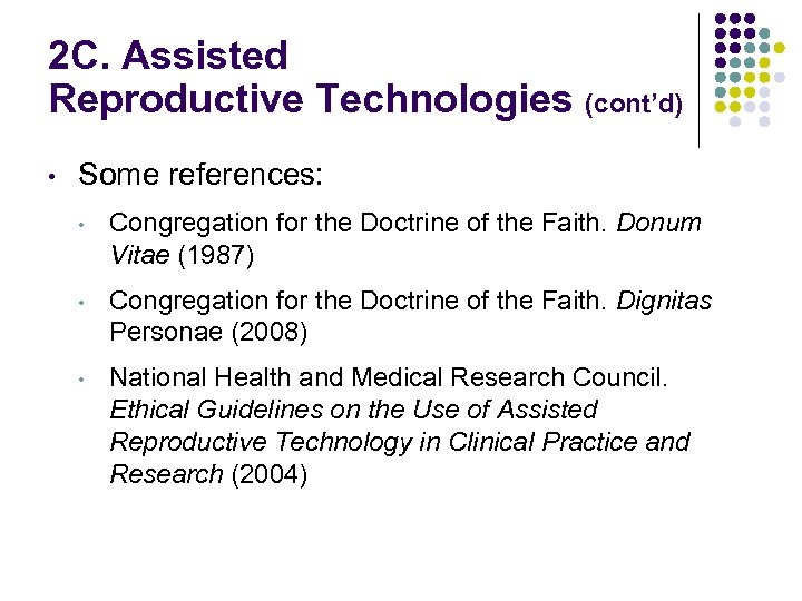 2 C. Assisted Reproductive Technologies (cont'd) • Some references: • Congregation for the Doctrine