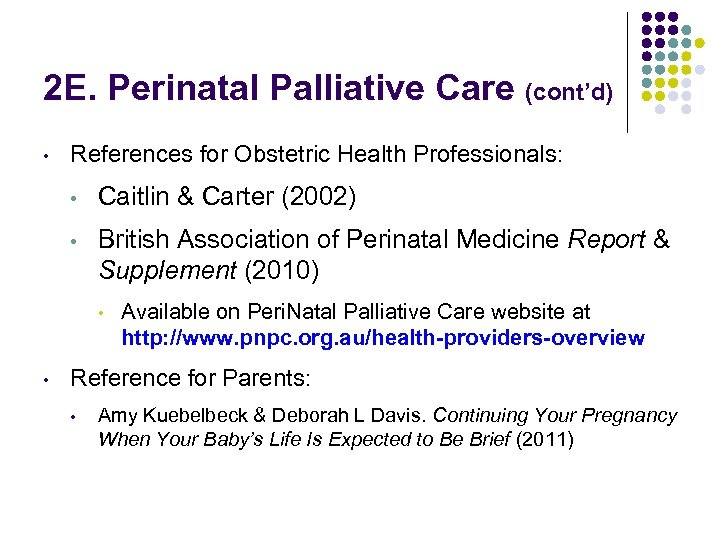 2 E. Perinatal Palliative Care (cont'd) • References for Obstetric Health Professionals: • Caitlin