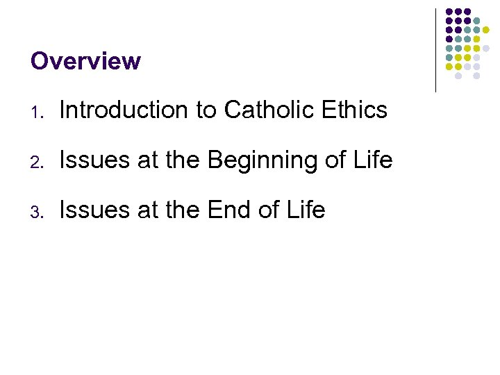 Overview 1. Introduction to Catholic Ethics 2. Issues at the Beginning of Life 3.