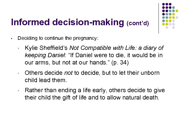 Informed decision-making (cont'd) • Deciding to continue the pregnancy: • Kylie Sheffield's Not Compatible