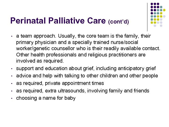 Perinatal Palliative Care (cont'd) • • • a team approach. Usually, the core team