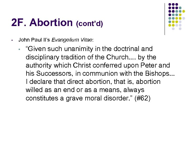 "2 F. Abortion (cont'd) • John Paul II's Evangelium Vitae: • ""Given such unanimity"
