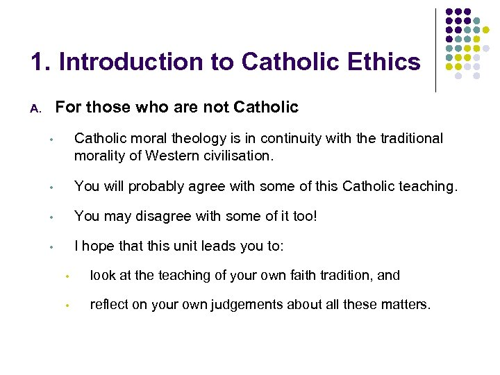 1. Introduction to Catholic Ethics For those who are not Catholic A. • Catholic