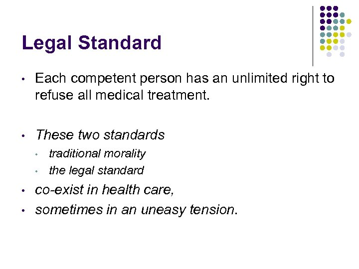 Legal Standard • Each competent person has an unlimited right to refuse all medical