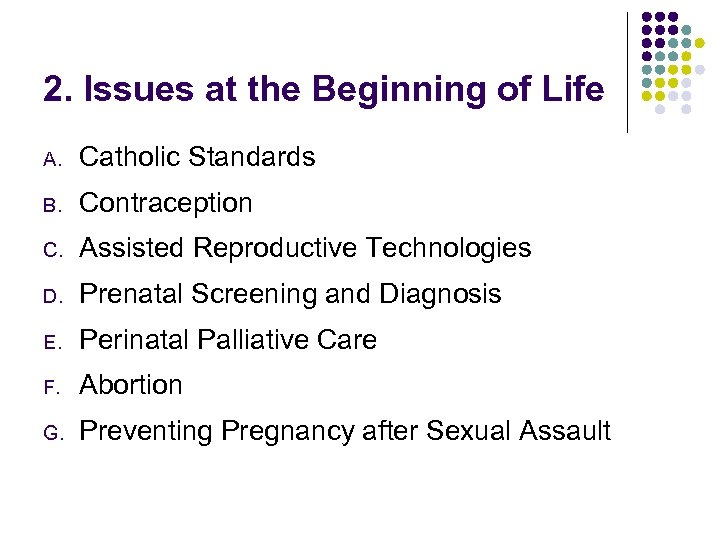2. Issues at the Beginning of Life A. Catholic Standards B. Contraception C. Assisted