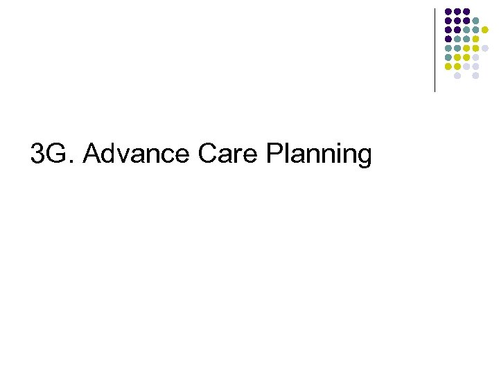 3 G. Advance Care Planning