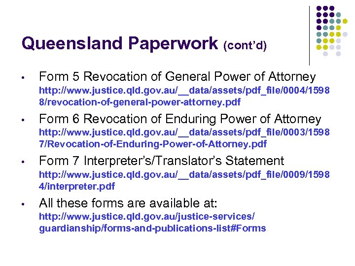 Queensland Paperwork (cont'd) • Form 5 Revocation of General Power of Attorney http: //www.