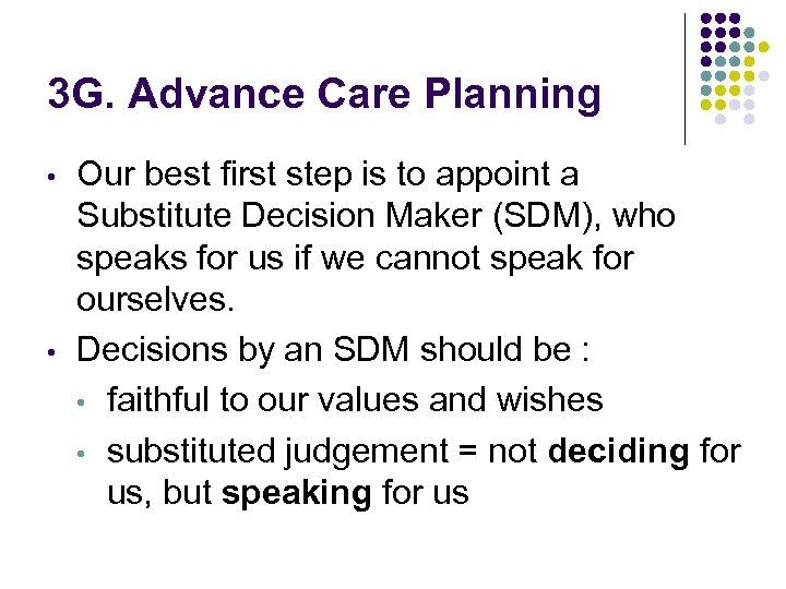 3 G. Advance Care Planning • • Our best first step is to appoint