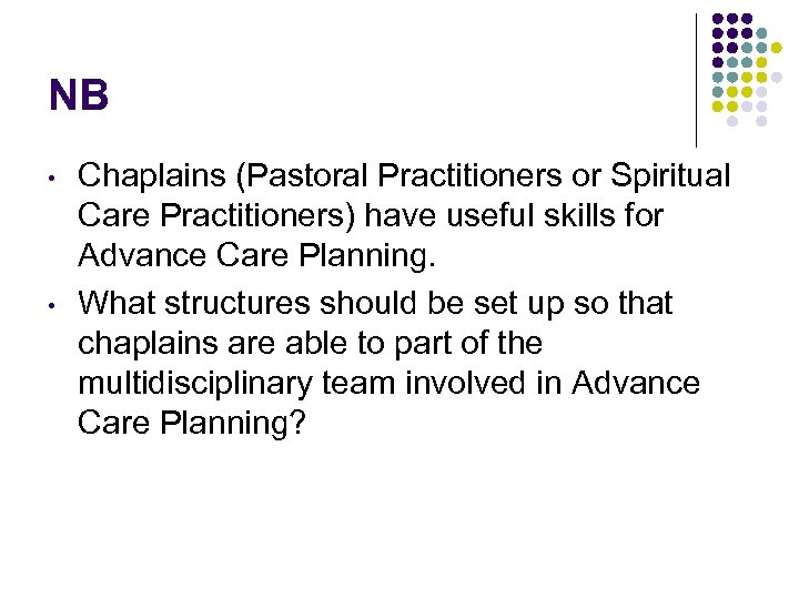 NB • • Chaplains (Pastoral Practitioners or Spiritual Care Practitioners) have useful skills for