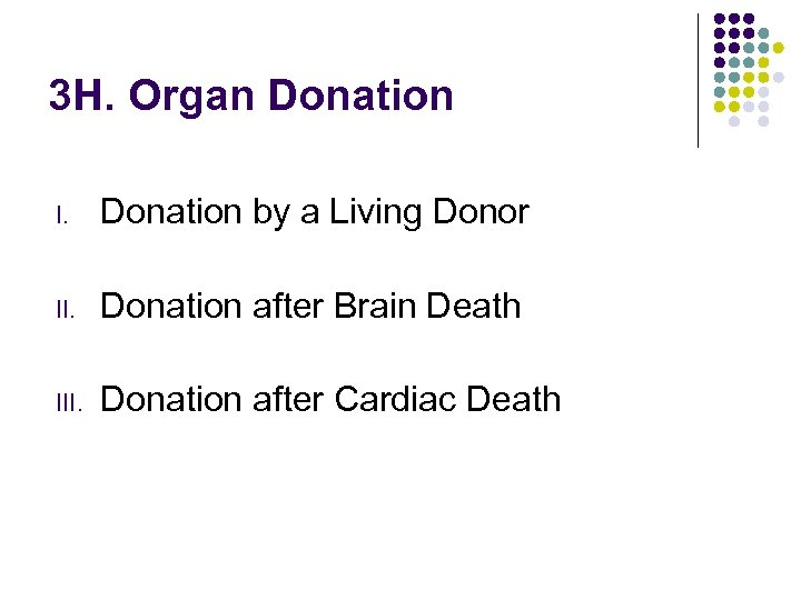 3 H. Organ Donation I. Donation by a Living Donor II. Donation after Brain