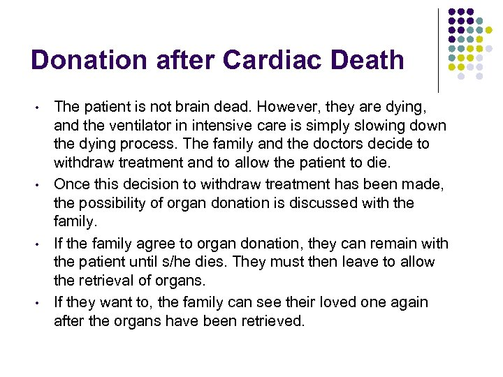Donation after Cardiac Death • • The patient is not brain dead. However, they
