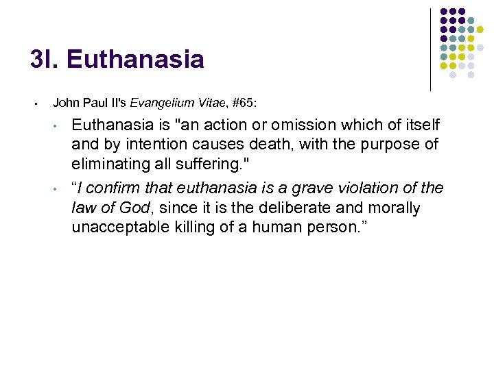 3 I. Euthanasia • John Paul II's Evangelium Vitae, #65: • • Euthanasia is