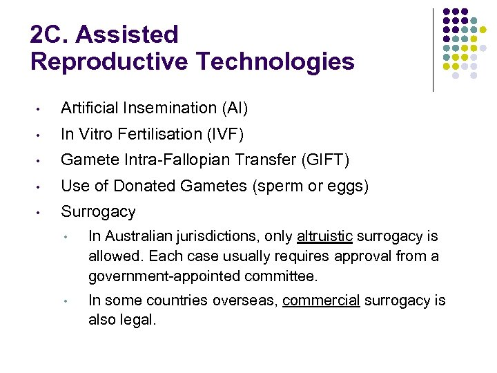 2 C. Assisted Reproductive Technologies • Artificial Insemination (AI) • In Vitro Fertilisation (IVF)