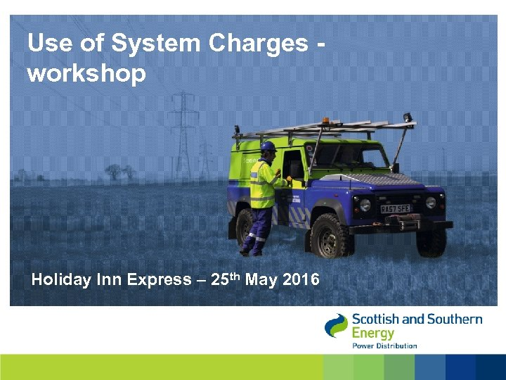 Use of System Charges - workshop Holiday Inn Express – 25 th May 2016