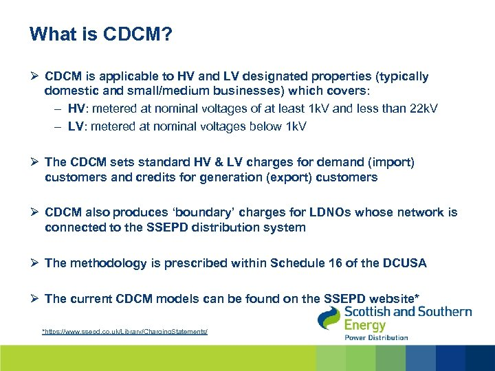 What is CDCM? Ø CDCM is applicable to HV and LV designated properties (typically