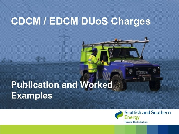 CDCM / EDCM DUo. S Charges Publication and Worked Examples