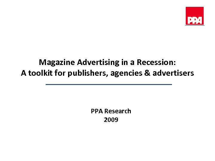 Magazine Advertising in a Recession: A toolkit for publishers, agencies & advertisers PPA Research