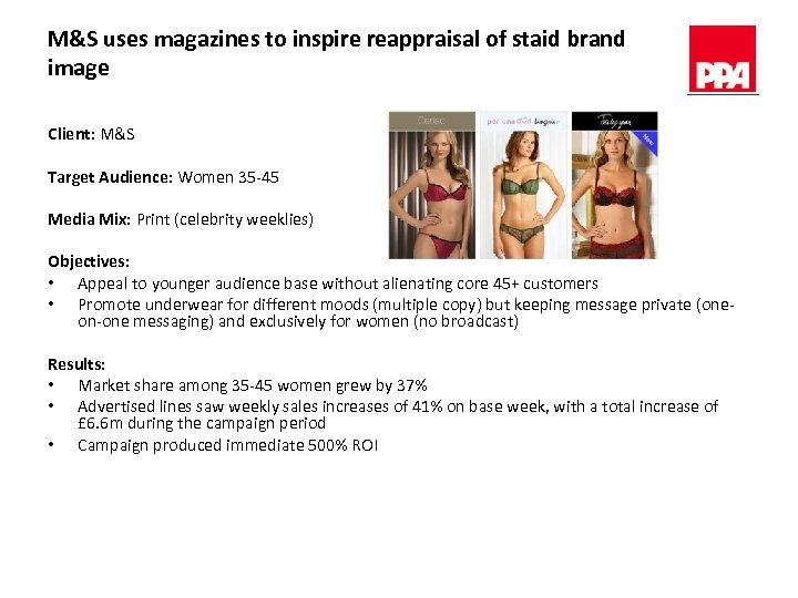 M&S uses magazines to inspire reappraisal of staid brand image Client: M&S Target Audience: