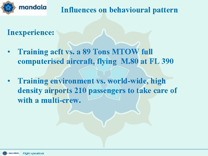 Influences on behavioural pattern Inexperience: • Training acft vs. a 89 Tons MTOW full
