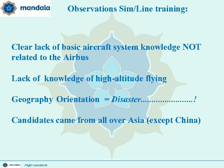 Observations Sim/Line training: Clear lack of basic aircraft system knowledge NOT related to the