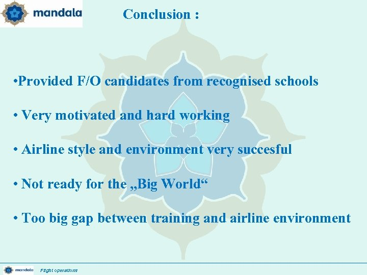 Conclusion : • Provided F/O candidates from recognised schools • Very motivated and hard