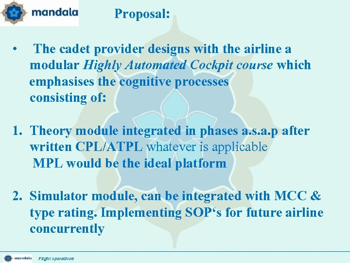 Proposal: • The cadet provider designs with the airline a modular Highly Automated Cockpit