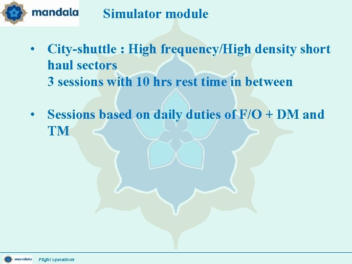Simulator module • City-shuttle : High frequency/High density short haul sectors 3 sessions with
