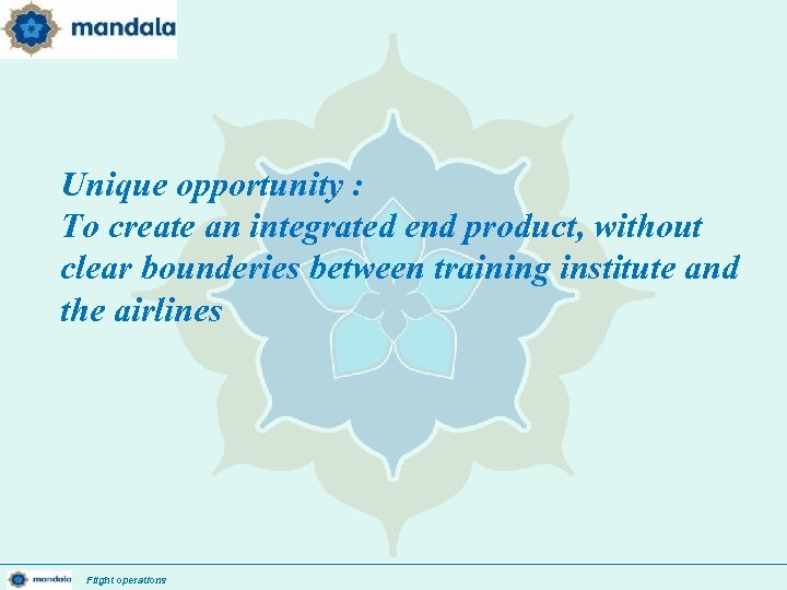 Unique opportunity : To create an integrated end product, without clear bounderies between training
