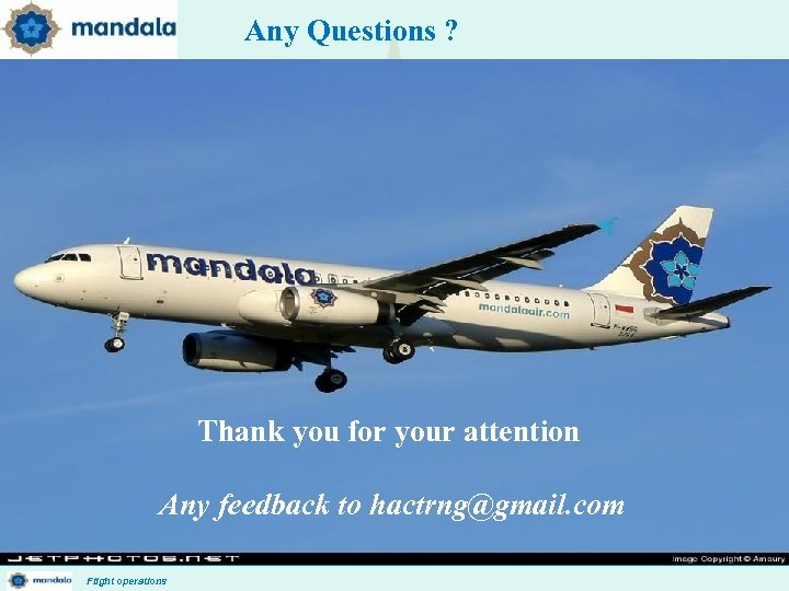Any Questions ? Thank you for your attention Any feedback to hactrng@gmail. com Flight