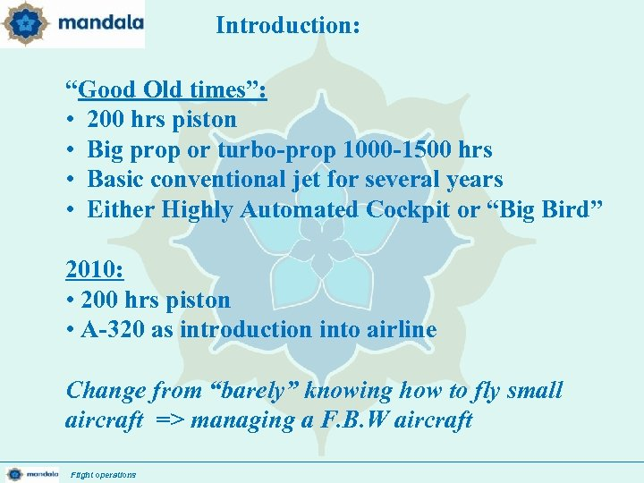 """Introduction: """"Good Old times"""": • 200 hrs piston • Big prop or turbo-prop 1000"""