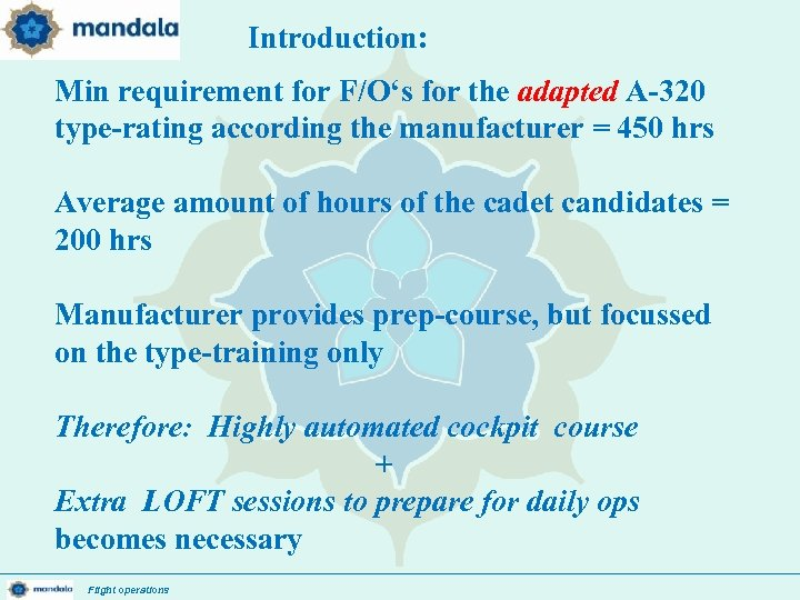 Introduction: Min requirement for F/O's for the adapted A-320 type-rating according the manufacturer =