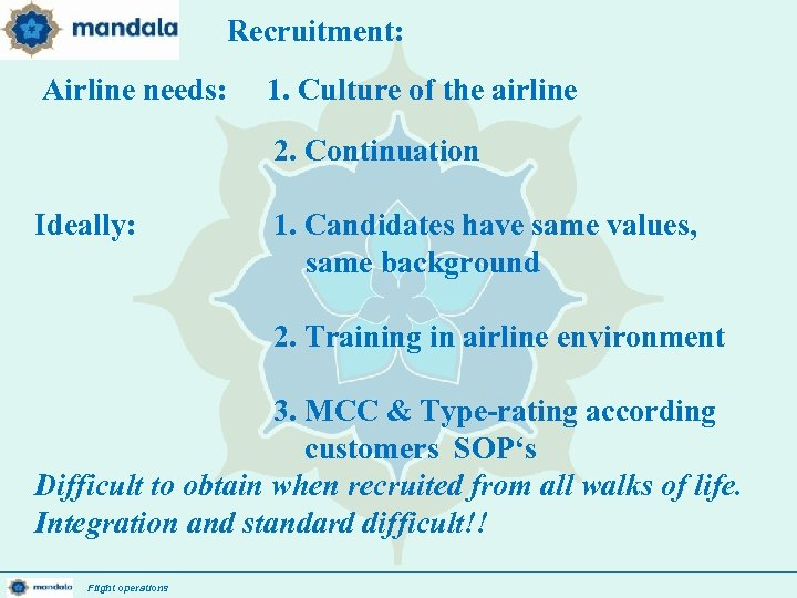 Recruitment: Airline needs: 1/ 1. Culture of the airline 2. Continuation Ideally: 1. Candidates