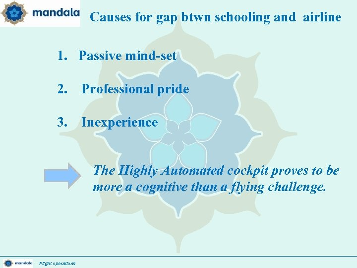 Causes for gap btwn schooling and airline 1. Passive mind-set 2. Professional pride 3.