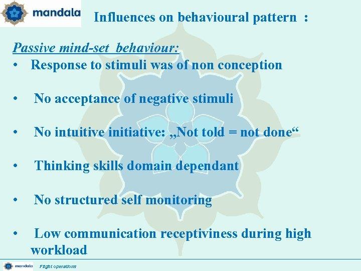 Influences on behavioural pattern : Passive mind-set behaviour: • Response to stimuli was of