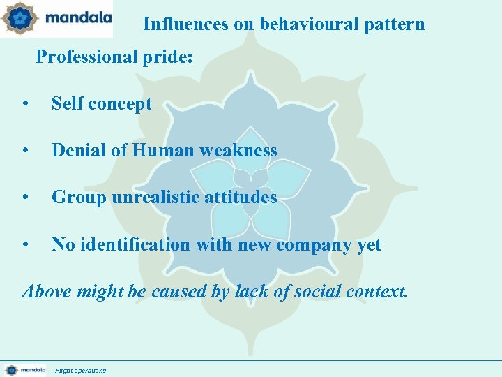 Influences on behavioural pattern : . Professional pride: • Self concept • Denial of