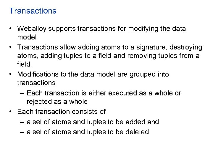 Transactions • Weballoy supports transactions for modifying the data model • Transactions allow adding
