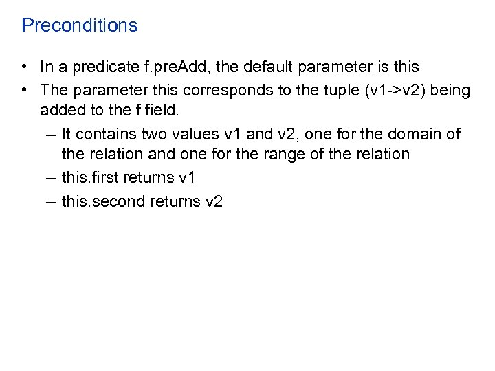 Preconditions • In a predicate f. pre. Add, the default parameter is this •