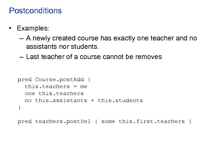 Postconditions • Examples: – A newly created course has exactly one teacher and no