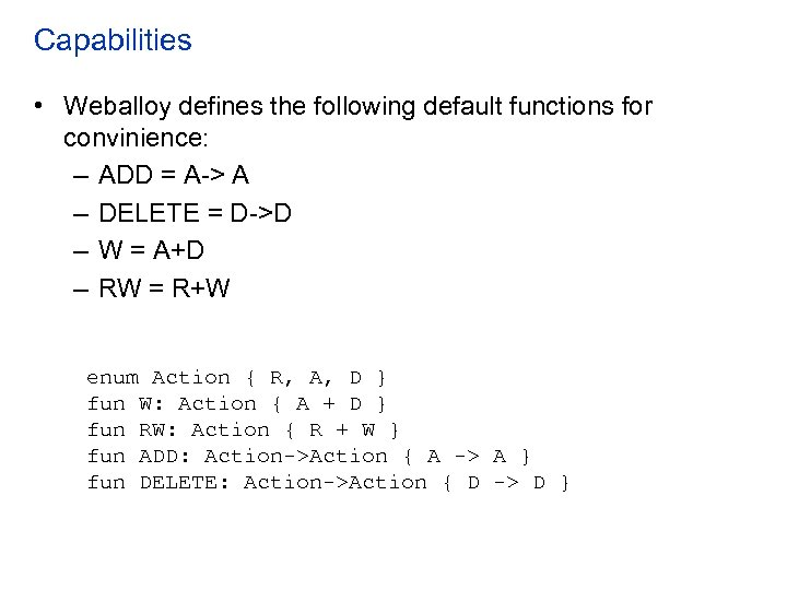Capabilities • Weballoy defines the following default functions for convinience: – ADD = A->