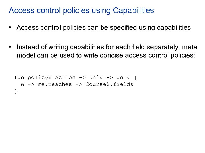 Access control policies using Capabilities • Access control policies can be specified using capabilities