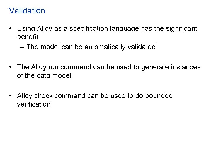 Validation • Using Alloy as a specification language has the significant benefit: – The