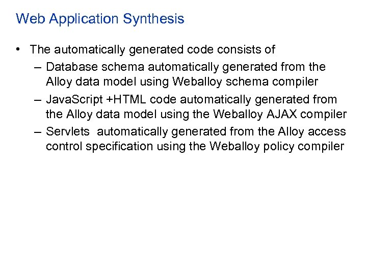 Web Application Synthesis • The automatically generated code consists of – Database schema automatically