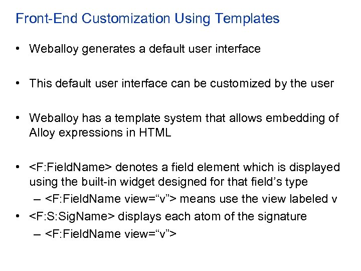 Front-End Customization Using Templates • Weballoy generates a default user interface • This default