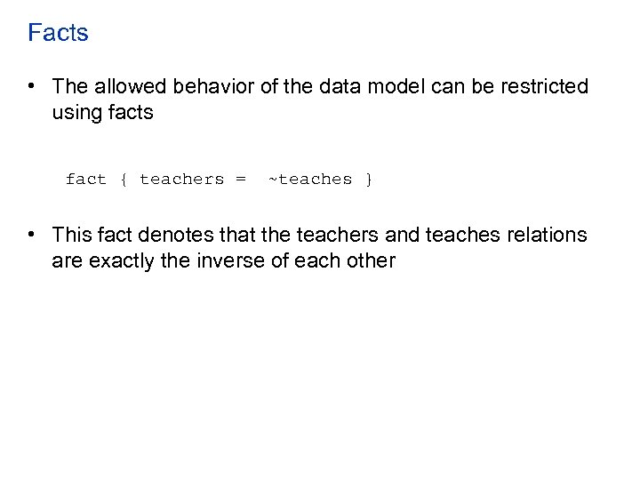 Facts • The allowed behavior of the data model can be restricted using facts