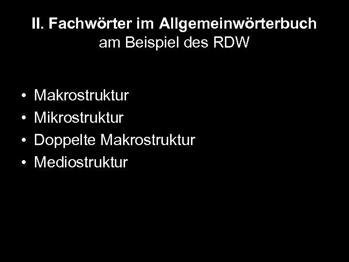 II. Fachwörter im Allgemeinwörterbuch am Beispiel des RDW • • Makrostruktur Mikrostruktur Doppelte Makrostruktur