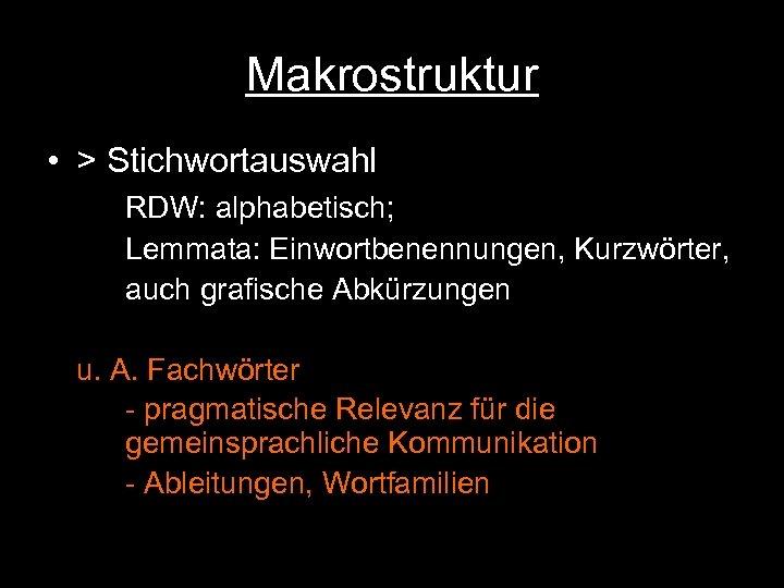 Makrostruktur • > Stichwortauswahl RDW: alphabetisch; Lemmata: Einwortbenennungen, Kurzwörter, auch grafische Abkürzungen u. A.