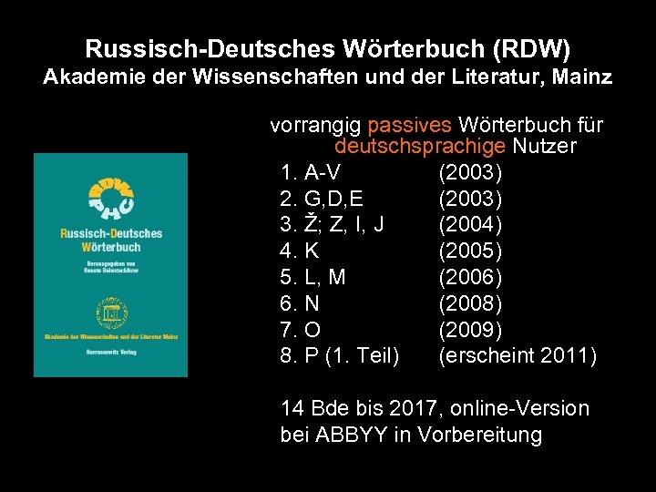 Russisch-Deutsches Wörterbuch (RDW) Akademie der Wissenschaften und der Literatur, Mainz vorrangig passives Wörterbuch für