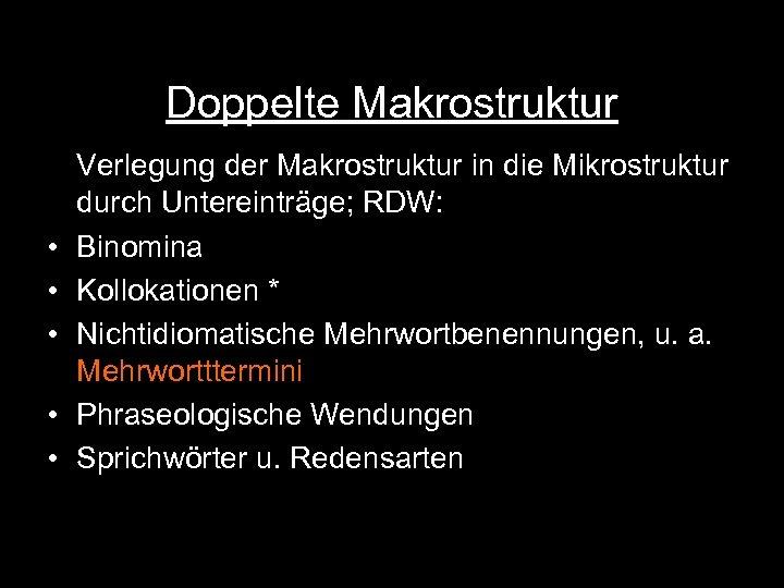 Doppelte Makrostruktur • • • Verlegung der Makrostruktur in die Mikrostruktur durch Untereinträge; RDW: