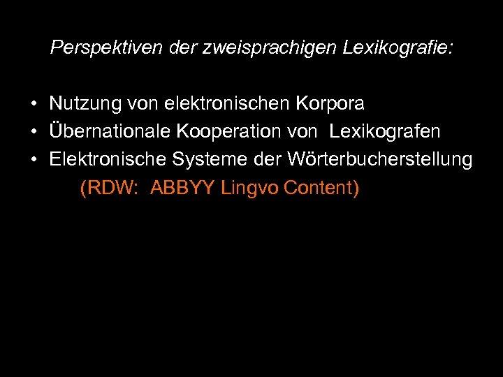Perspektiven der zweisprachigen Lexikografie: • Nutzung von elektronischen Korpora • Übernationale Kooperation von Lexikografen